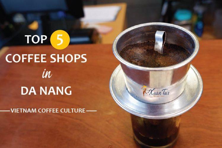 Vietnam Coffee Culture – Top-5 Coffee Shops in Da Nang